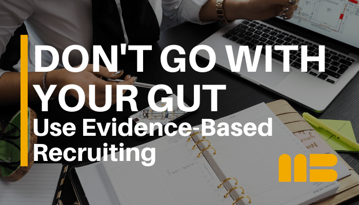 Blog post: Don't Go With Your Gut, Make Better Hires with Evidence-Based Recruiting